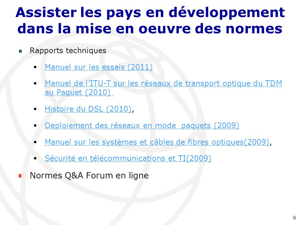 Rapports techniques  Manuel sur les essais (2011) Manuel sur les essais (2011)  Manuel de l'ITU-T sur les réseaux de transport optique du TDM au Paq