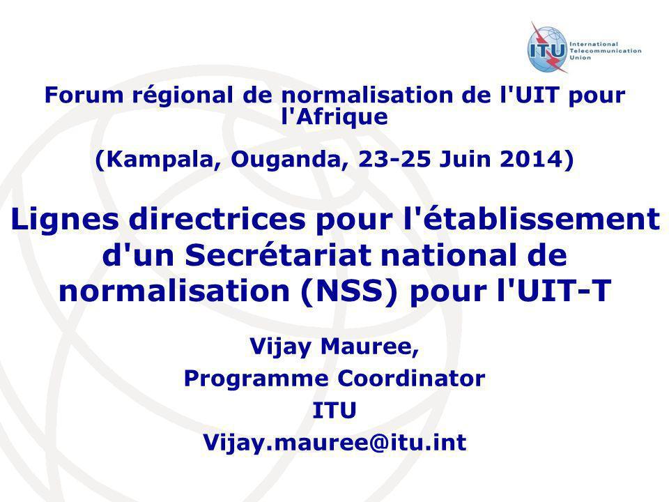 Lignes directrices pour l'établissement d'un Secrétariat national de normalisation (NSS) pour l'UIT-T Vijay Mauree, Programme Coordinator ITU Vijay.ma