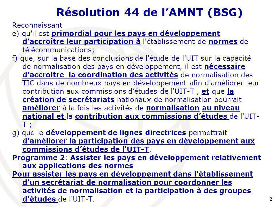 Résolution 44 de l'AMNT (BSG) Reconnaissant e) qu'il est primordial pour les pays en développement d'accroître leur participation à l'établissement de