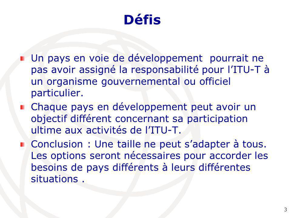 Défis Un pays en voie de développement pourrait ne pas avoir assigné la responsabilité pour l'ITU-T à un organisme gouvernemental ou officiel particul