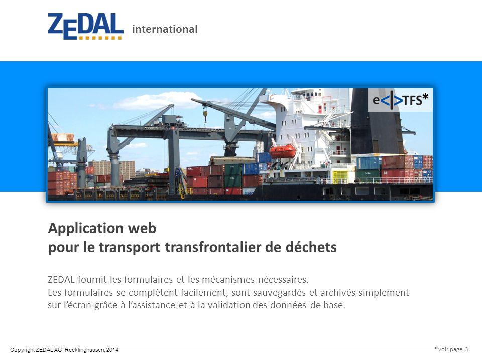 Copyright ZEDAL AG, Recklinghausen, 2014 Application web pour le transport transfrontalier de déchets ZEDAL fournit les formulaires et les mécanismes nécessaires.