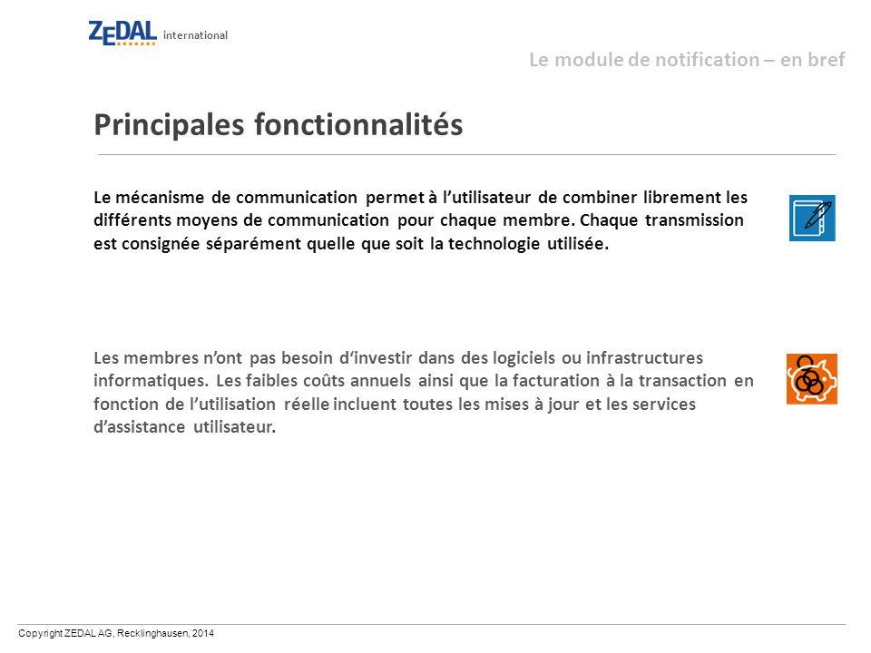 Copyright ZEDAL AG, Recklinghausen, 2014 international Principales fonctionnalités Le mécanisme de communication permet à l'utilisateur de combiner librement les différents moyens de communication pour chaque membre.
