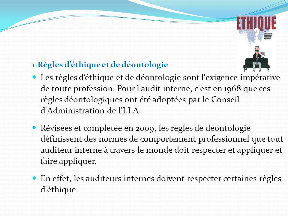 1-Règles d'éthique et de déontologie Les règles d'éthique et de déontologie sont l exigence impérative de toute profession.