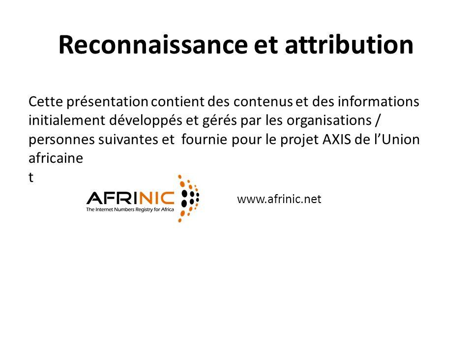 Reconnaissance et attribution Cette présentation contient des contenus et des informations initialement développés et gérés par les organisations / personnes suivantes et fournie pour le projet AXIS de l'Union africaine t www.afrinic.net