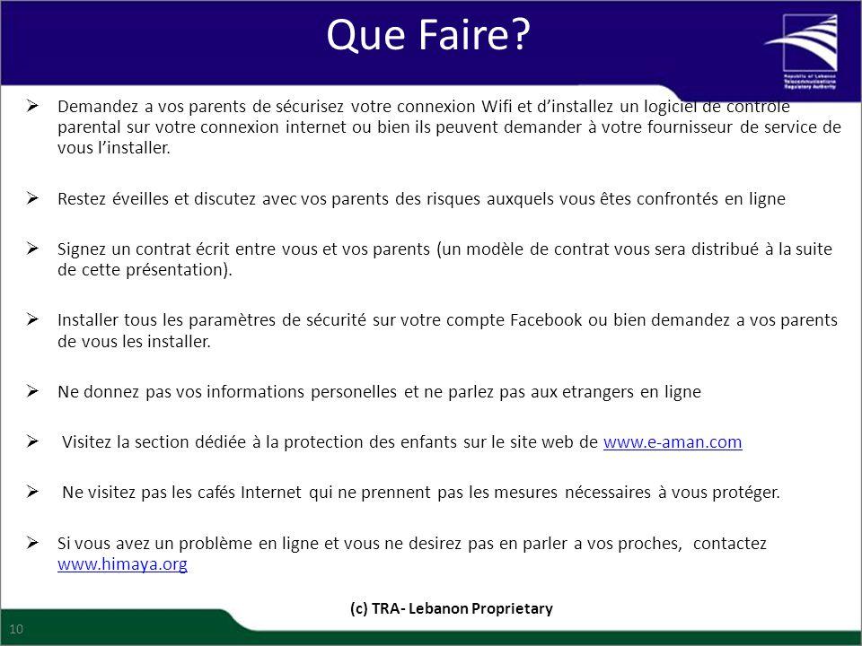 Que Faire? (c) TRA- Lebanon Proprietary 10  Demandez a vos parents de sécurisez votre connexion Wifi et d'installez un logiciel de contrôle parental