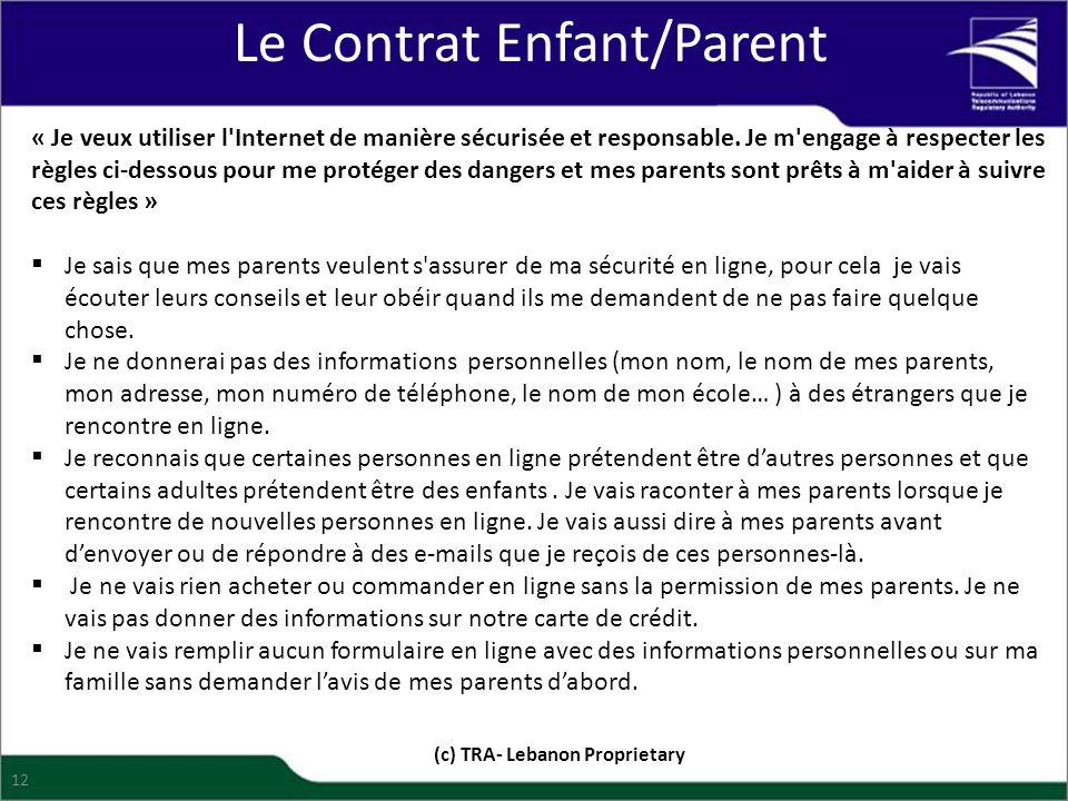 Le Contrat Enfant/Parent (c) TRA- Lebanon Proprietary 12 « Je veux utiliser l'Internet de manière sécurisée et responsable. Je m'engage à respecter le