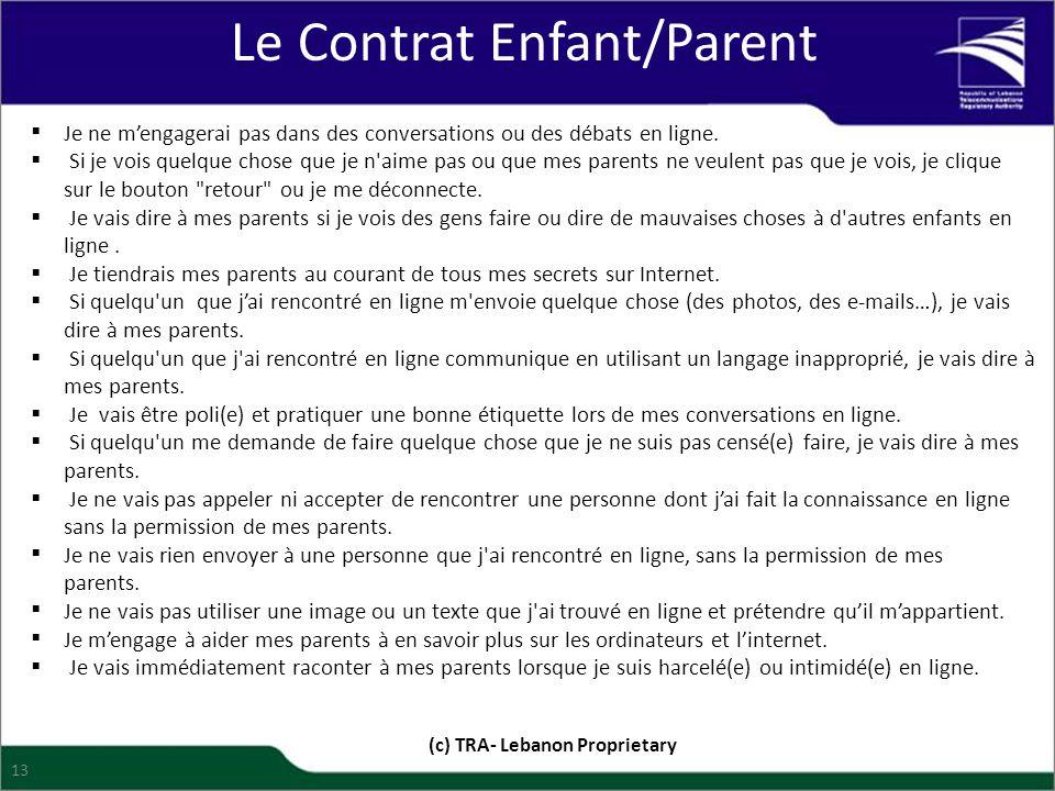 Le Contrat Enfant/Parent (c) TRA- Lebanon Proprietary 13  Je ne m'engagerai pas dans des conversations ou des débats en ligne.  Si je vois quelque c