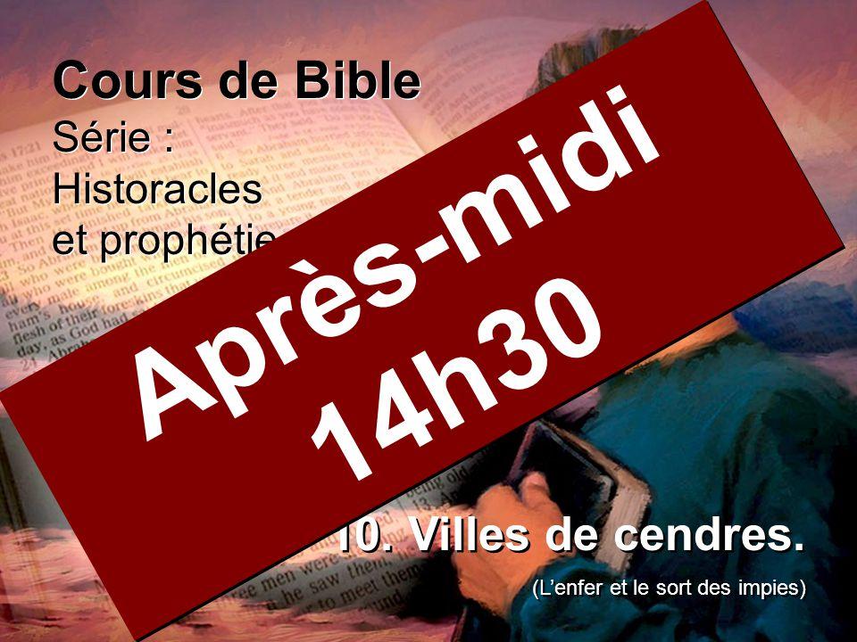 Cours de Bible Série : Historacles et prophétie Cours de Bible Série : Historacles et prophétie 10. Villes de cendres. (L'enfer et le sort des impies)