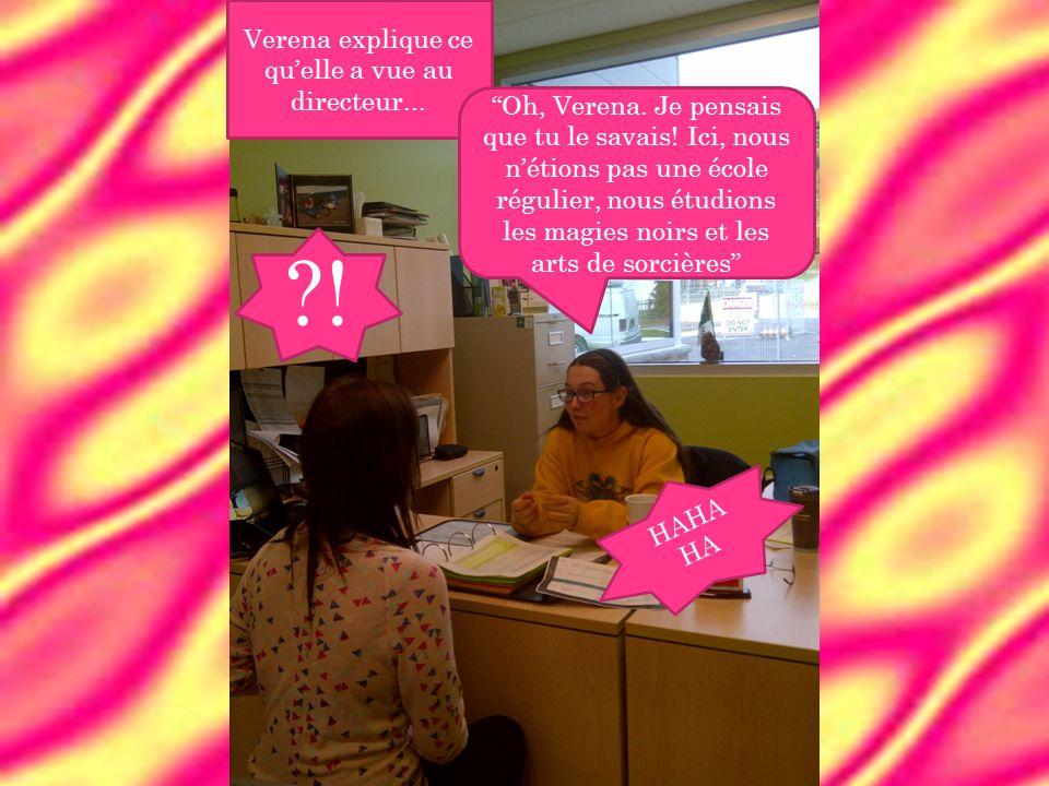 Verena explique ce qu'elle a vue au directeur... Oh, Verena.