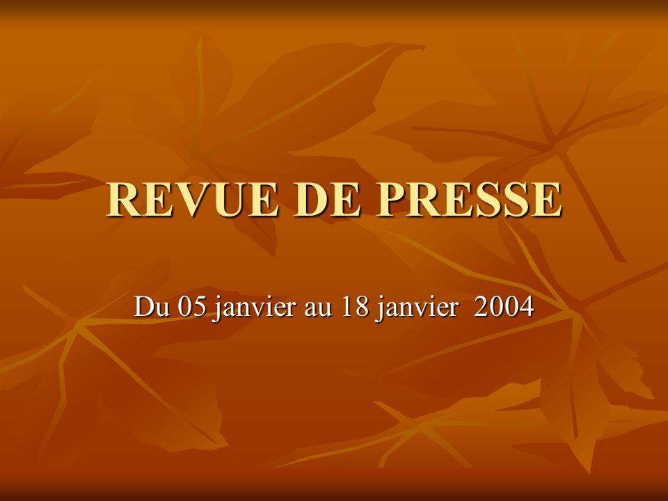 REVUE DE PRESSE Du 05 janvier au 18 janvier 2004