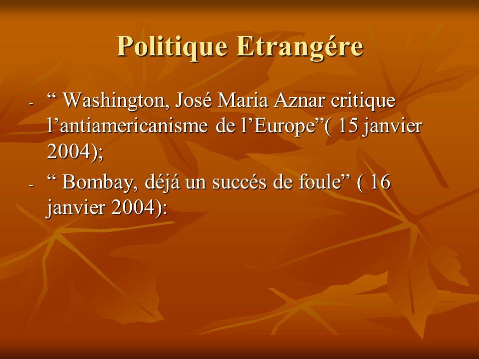 Politique Etrangére - Washington, José Maria Aznar critique l'antiamericanisme de l'Europe ( 15 janvier 2004); - Bombay, déjá un succés de foule ( 16 janvier 2004):