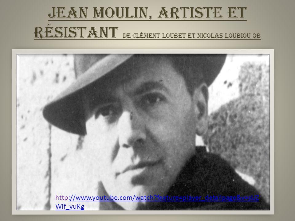 Jean Moulin, Artiste et Résistant de clément Loubet et Nicolas loubiou 3b http://www.youtube.com/watch?feature=player_detailpage&v=sUZ Wlf_vuKg://www.youtube.com/watch?feature=player_detailpage&v=sUZ Wlf_vuKg