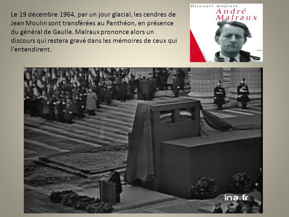 Le 19 décembre 1964, par un jour glacial, les cendres de Jean Moulin sont transférées au Panthéon, en présence du général de Gaulle. Malraux prononce