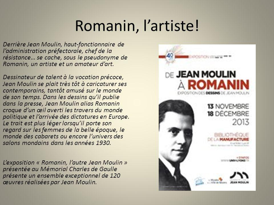Romanin, l'artiste! Derrière Jean Moulin, haut-fonctionnaire de l'administration préfectorale, chef de la résistance… se cache, sous le pseudonyme de