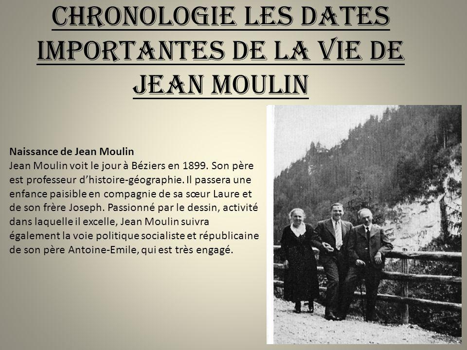 Chronologie les dates importantes de la vie de Jean Moulin Naissance de Jean Moulin Jean Moulin voit le jour à Béziers en 1899. Son père est professeu