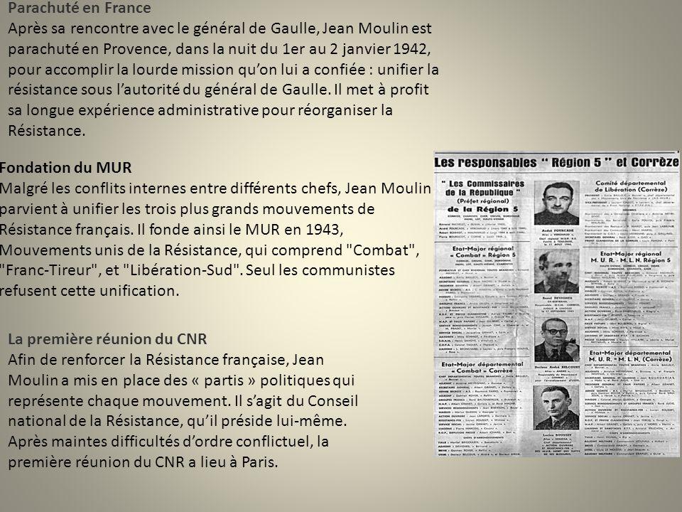 Parachuté en France Après sa rencontre avec le général de Gaulle, Jean Moulin est parachuté en Provence, dans la nuit du 1er au 2 janvier 1942, pour accomplir la lourde mission qu'on lui a confiée : unifier la résistance sous l'autorité du général de Gaulle.