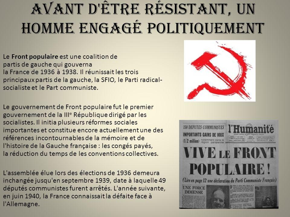 Avant d être résistant, un homme engagé politiquement Le Front populaire est une coalition de partis de gauche qui gouverna la France de 1936 à 1938.