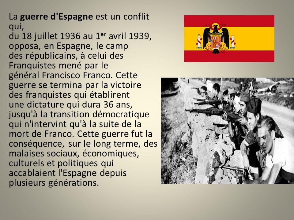 La guerre d'Espagne est un conflit qui, du 18 juillet 1936 au 1 er avril 1939, opposa, en Espagne, le camp des républicains, à celui des Franquistes m