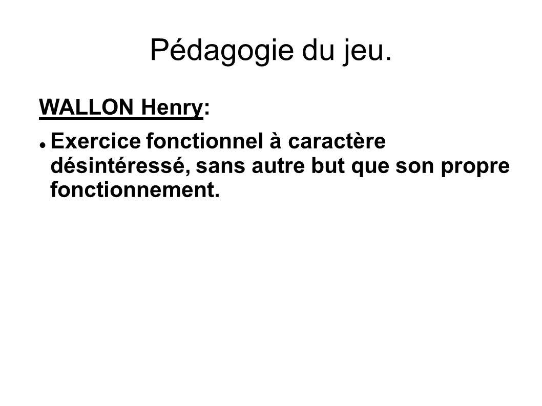 Pédagogie du jeu. WALLON Henry: Exercice fonctionnel à caractère désintéressé, sans autre but que son propre fonctionnement.