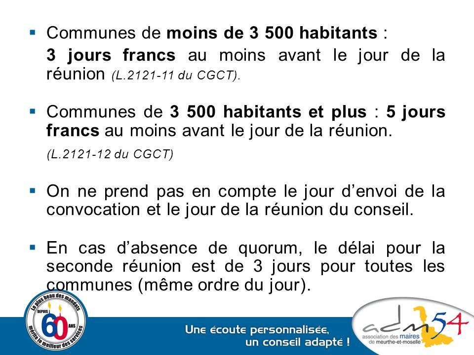  Communes de moins de 3 500 habitants : 3 jours francs au moins avant le jour de la réunion (L.2121-11 du CGCT).  Communes de 3 500 habitants et plu