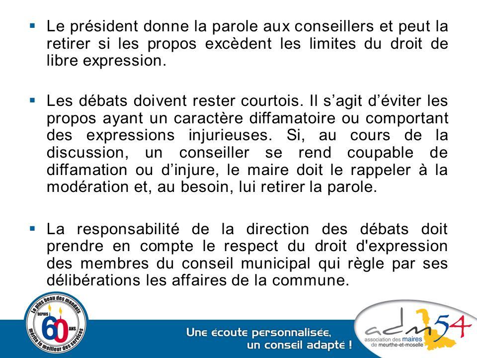  Le président donne la parole aux conseillers et peut la retirer si les propos excèdent les limites du droit de libre expression.  Les débats doiven