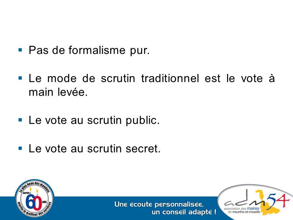  Pas de formalisme pur.  Le mode de scrutin traditionnel est le vote à main levée.  Le vote au scrutin public.  Le vote au scrutin secret.