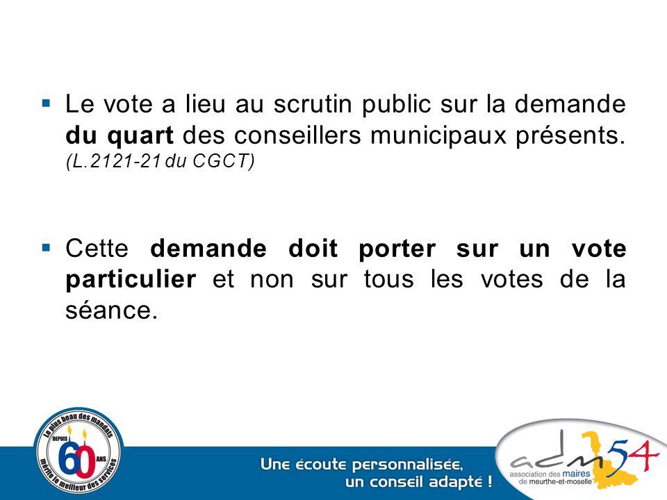  Le vote a lieu au scrutin public sur la demande du quart des conseillers municipaux présents. (L.2121-21 du CGCT)  Cette demande doit porter sur un