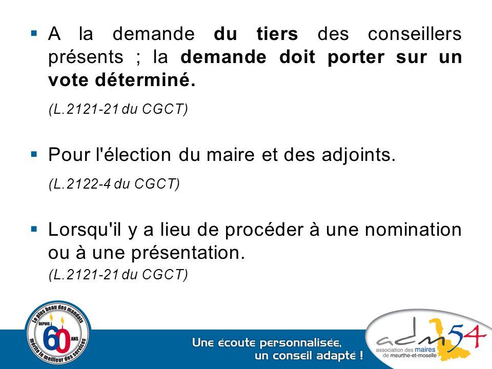  A la demande du tiers des conseillers présents ; la demande doit porter sur un vote déterminé. (L.2121-21 du CGCT)  Pour l'élection du maire et des