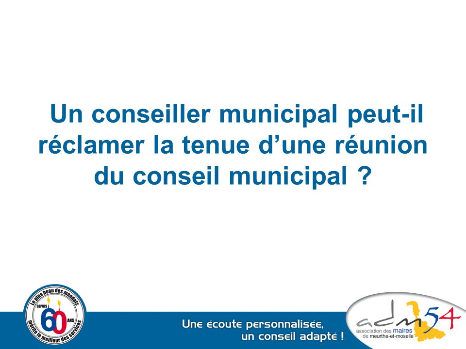 Un conseiller municipal peut-il réclamer la tenue d'une réunion du conseil municipal ?