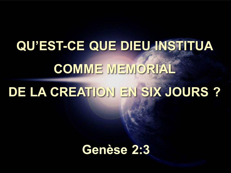 QU'EST-CE QUE DIEU INSTITUA COMME MEMORIAL DE LA CREATION EN SIX JOURS ? QU'EST-CE QUE DIEU INSTITUA COMME MEMORIAL DE LA CREATION EN SIX JOURS ? Genè