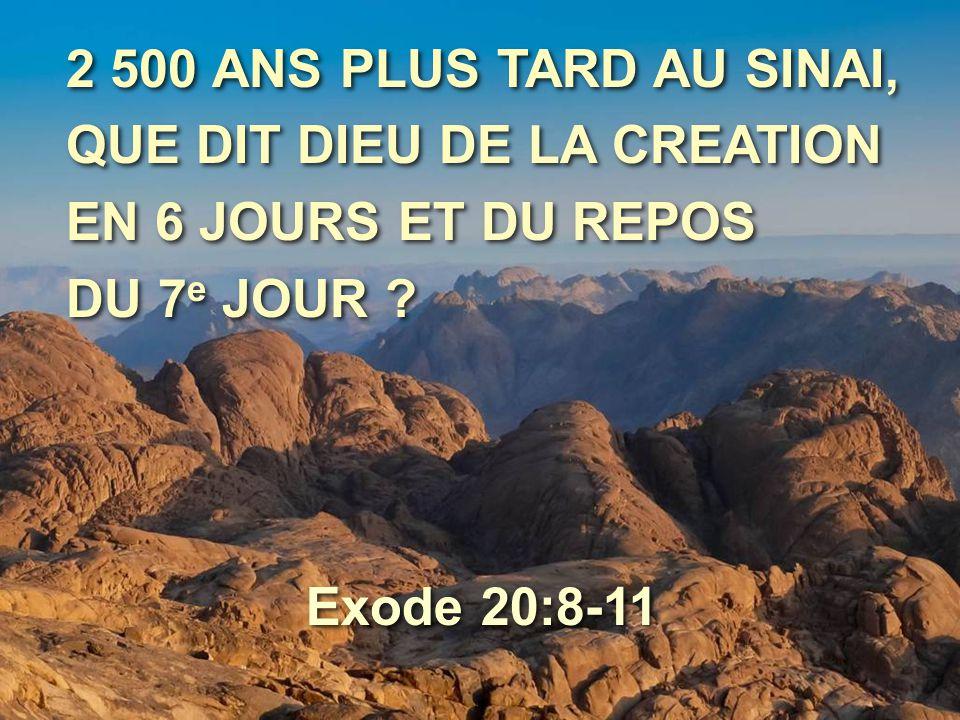 2 500 ANS PLUS TARD AU SINAI, QUE DIT DIEU DE LA CREATION EN 6 JOURS ET DU REPOS DU 7 e JOUR ? 2 500 ANS PLUS TARD AU SINAI, QUE DIT DIEU DE LA CREATI