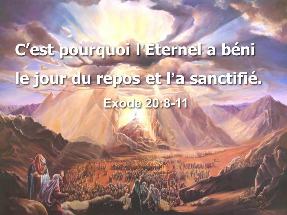 C'est pourquoi l'Eternel a béni le jour du repos et l'a sanctifié. Exode 20:8-11 C'est pourquoi l'Eternel a béni le jour du repos et l'a sanctifié. Ex
