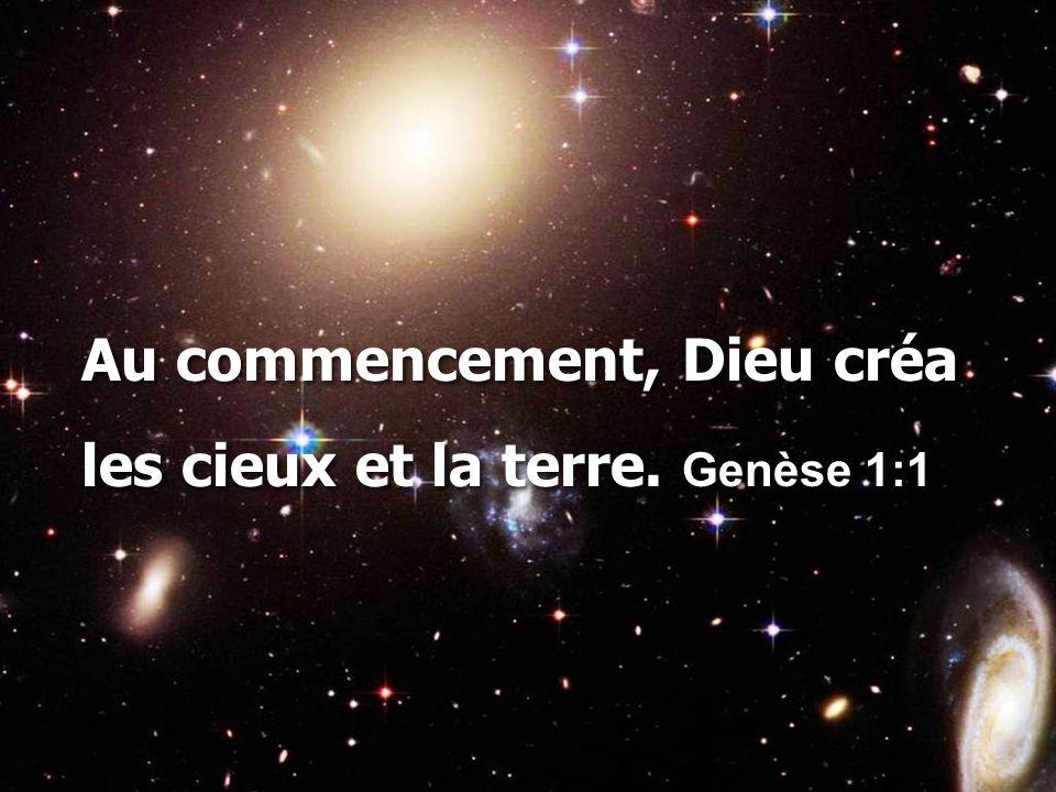 Au commencement, Dieu créa les cieux et la terre. Genèse 1:1 Au commencement, Dieu créa les cieux et la terre. Genèse 1:1