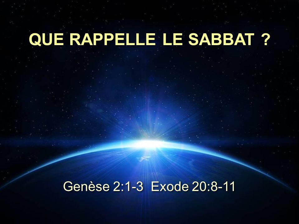 QUE RAPPELLE LE SABBAT ? Genèse 2:1-3 Exode 20:8-11