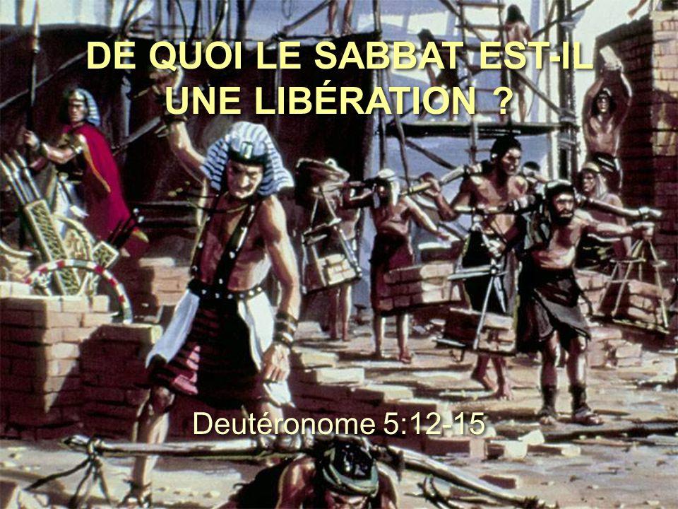 DE QUOI LE SABBAT EST-IL UNE LIBÉRATION ? Deutéronome 5:12-15
