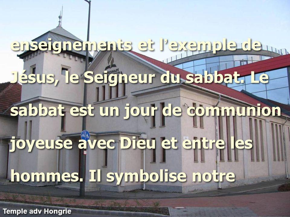 Temple adv Hongrie enseignements et l ' exemple de Jésus, le Seigneur du sabbat. Le sabbat est un jour de communion joyeuse avec Dieu et entre les hom