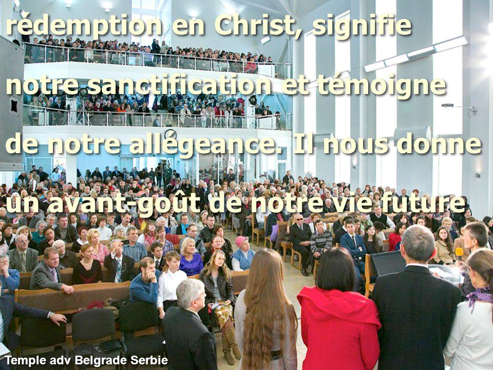 rédemption en Christ, signifie notre sanctification et témoigne de notre allégeance. Il nous donne un avant-goût de notre vie future rédemption en Chr
