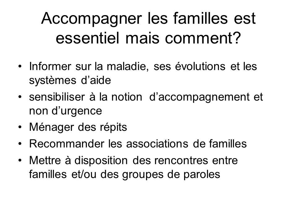 Accompagner les familles est essentiel mais comment? Informer sur la maladie, ses évolutions et les systèmes d'aide sensibiliser à la notion d'accompa