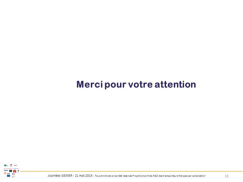 Journées GEMER - 21 mai 2014 - Tous droits de propriété réservés Projet Conjoint de R&D des transporteurs français par canalisation Merci pour votre a