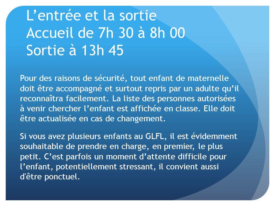 L'entrée et la sortie Accueil de 7h 30 à 8h 00 Sortie à 13h 45 Pour des raisons de sécurité, tout enfant de maternelle doit être accompagné et surtout