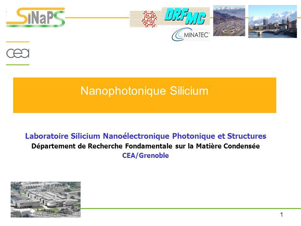 1 Nanophotonique Silicium Laboratoire Silicium Nanoélectronique Photonique et Structures Département de Recherche Fondamentale sur la Matière Condensé