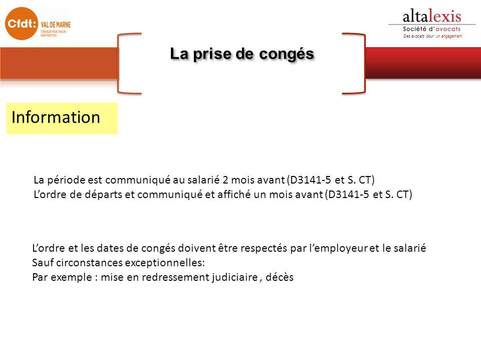 La prise de congés Des avocats pour un engagement La période est communiqué au salarié 2 mois avant (D3141-5 et S. CT) L'ordre de départs et communiqu