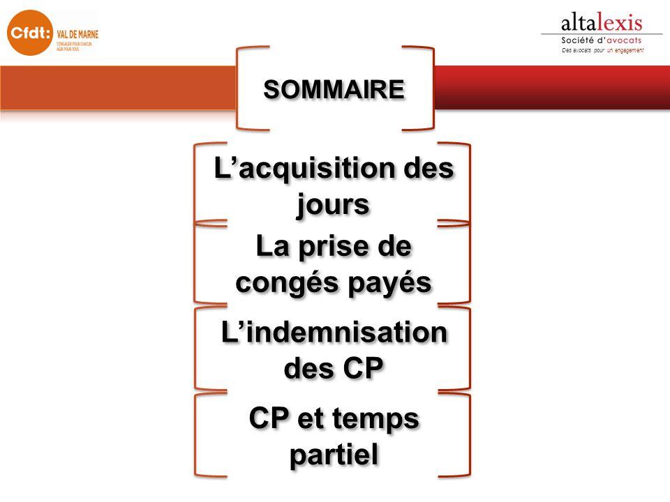 SOMMAIRE Des avocats pour un engagement L'acquisition des jours La prise de congés payés L'indemnisation des CP CP et temps partiel