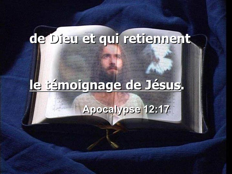de Dieu et qui retiennent le témoignage de Jésus. Apocalypse 12:17 de Dieu et qui retiennent le témoignage de Jésus. Apocalypse 12:17