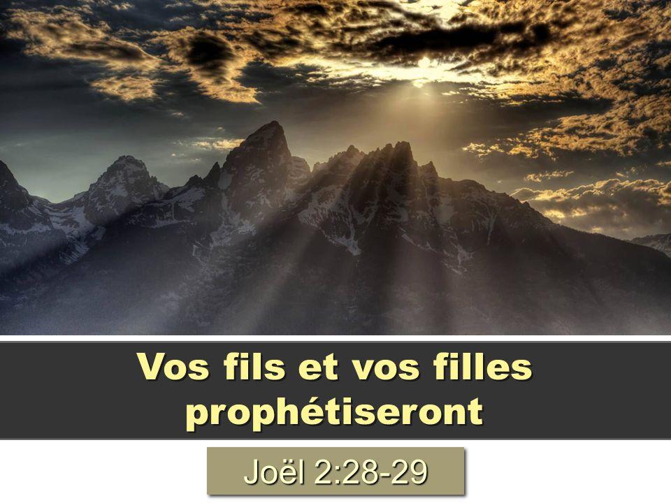 Vos fils et vos filles prophétiseront Joël 2:28-29