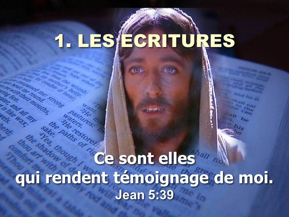 1. LES ECRITURES Ce sont elles qui rendent témoignage de moi. Jean 5:39 1. LES ECRITURES Ce sont elles qui rendent témoignage de moi. Jean 5:39