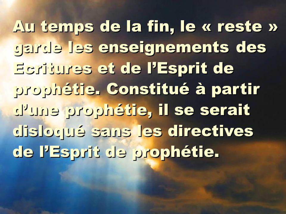 Au temps de la fin, le « reste » garde les enseignements des Ecritures et de l'Esprit de prophétie. Constitué à partir d'une prophétie, il se serait d