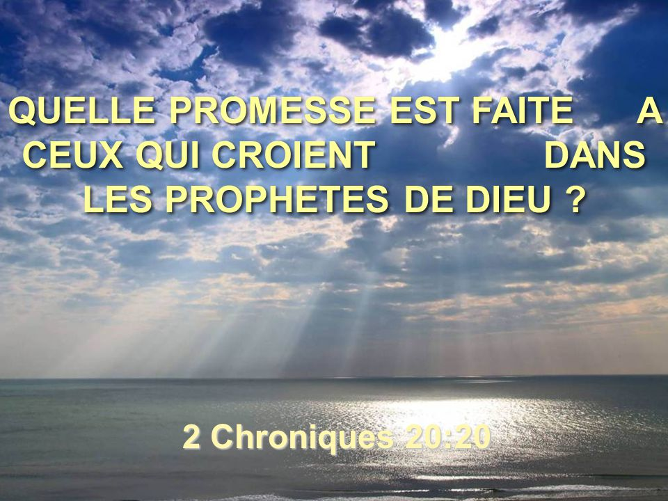 QUELLE PROMESSE EST FAITE A CEUX QUI CROIENT DANS LES PROPHETES DE DIEU ? 2 Chroniques 20:20