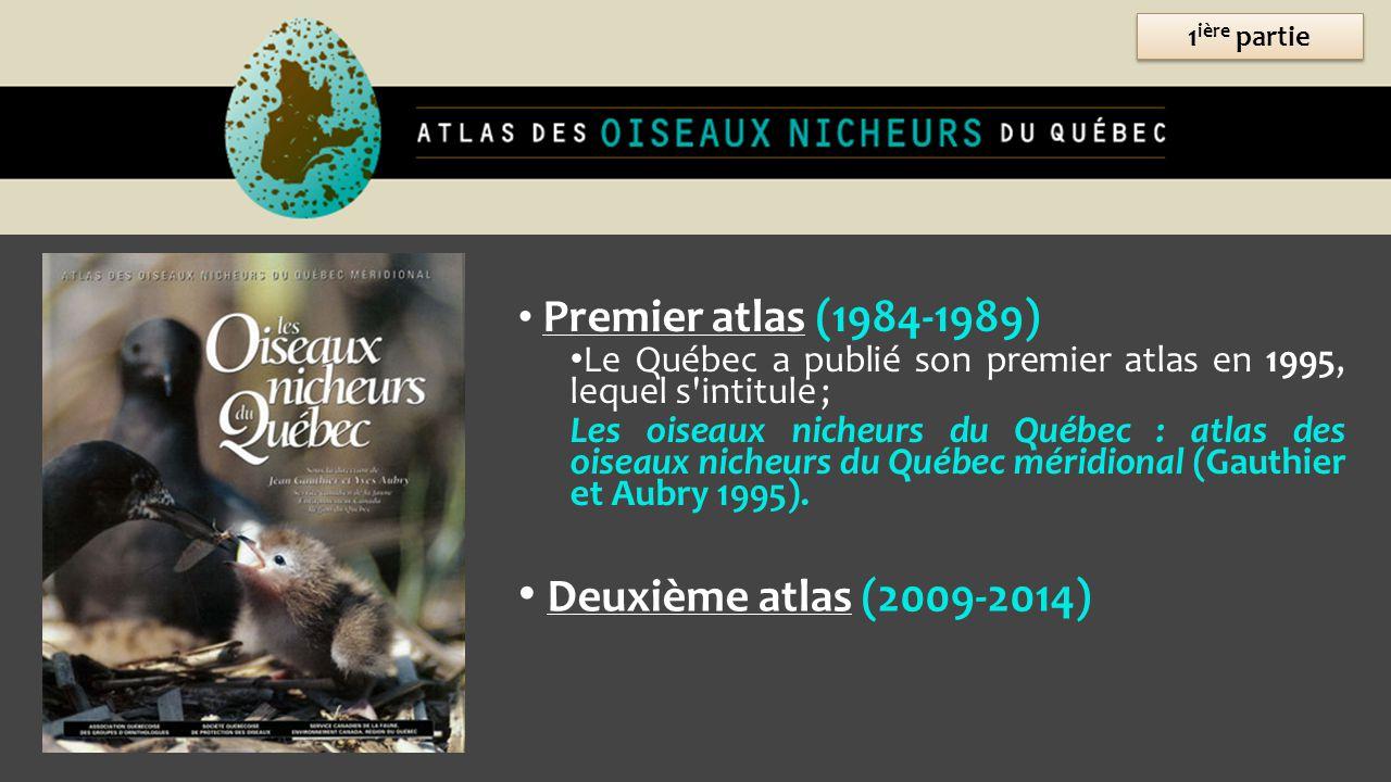 Premier atlas (1984-1989) Le Québec a publié son premier atlas en 1995, lequel s'intitule ; Les oiseaux nicheurs du Québec : atlas des oiseaux nicheur