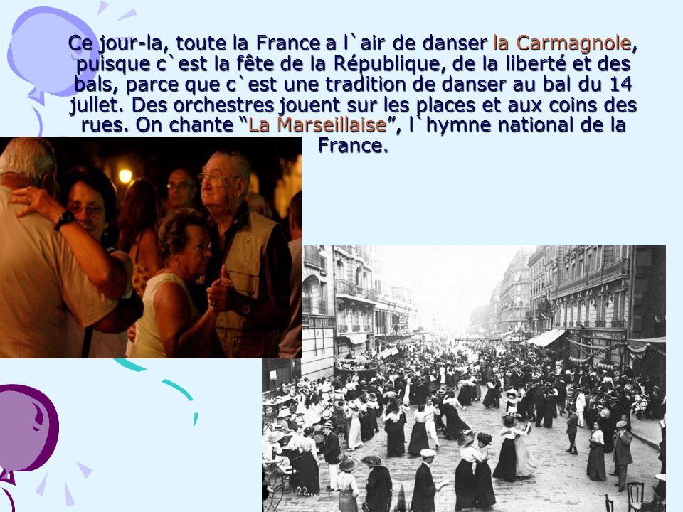 Ce jour-la, toute la France a l`air de danser la Carmagnole, puisque c`est la fête de la République, de la liberté et des bals, parce que c`est une tr